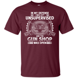 In My Defense I Was Left Unsupervised And The Gun Shop Was Open T-Shirt