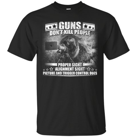 Guns Don't Kill People Proper Sight Alignment Sight Picture and Trigger Control Does T-Shirt