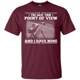 You Have Your Point of View and I Have Mine T-Shirt
