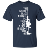 You Can Give Peace A Chance I'll Cover You In Case It Doesn't Work Out T-Shirt