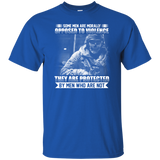 Some Men Morally Opposed To Violence They Are Protected By Men Who Are Not T-Shirt