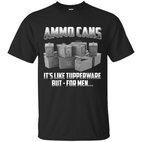 Ammo Cans It's Like Tupperware But For Men T-Shirt