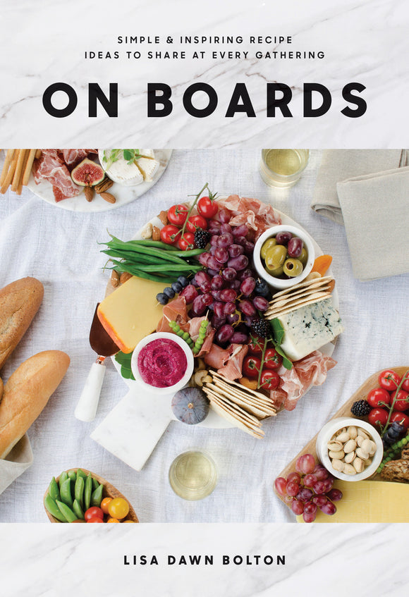 ON BOARDS - Simple & Inspiring Recipe Ideas To Share At Every Gathering