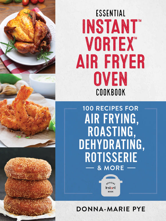 The Essential Instant Vortex Air Fryer Oven Cookbook