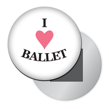 Load image into Gallery viewer, I Love Ballet Button/Magnet/Mirror