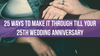 25 Ways to Make it Through Till Your 25th Wedding Anniversary