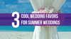 3 Cool Wedding Favors for Summer Weddings