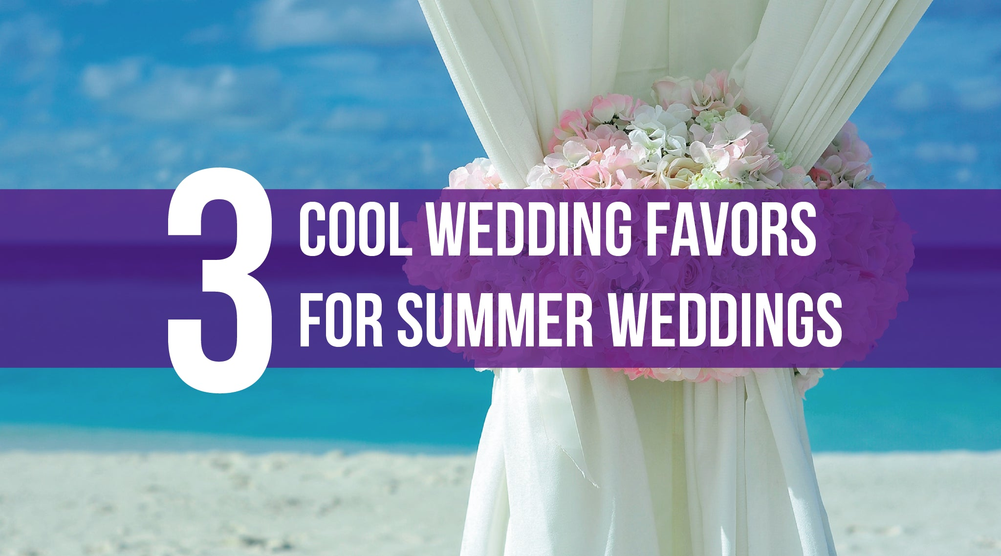 3 Cool Wedding Favors For Summer Weddings Ella Celebration