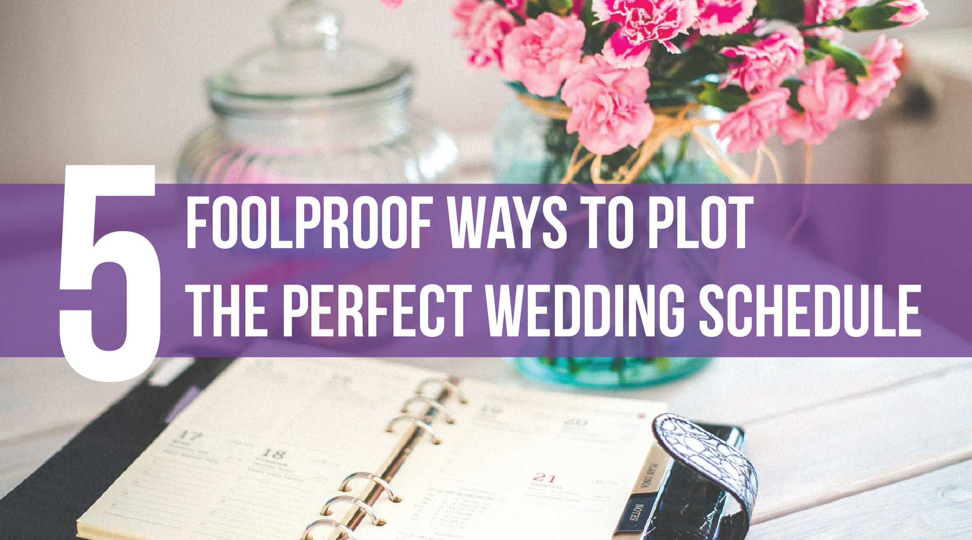 5 Foolproof Ways to Plot the Perfect Wedding Schedule