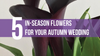 5 In-Season Flowers for Your Autumn Wedding