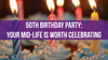 50th Birthday Party: Your Mid-Life is Worth Celebrating