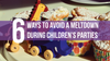 6 Ways to Avoid A Meltdown During Children's Parties