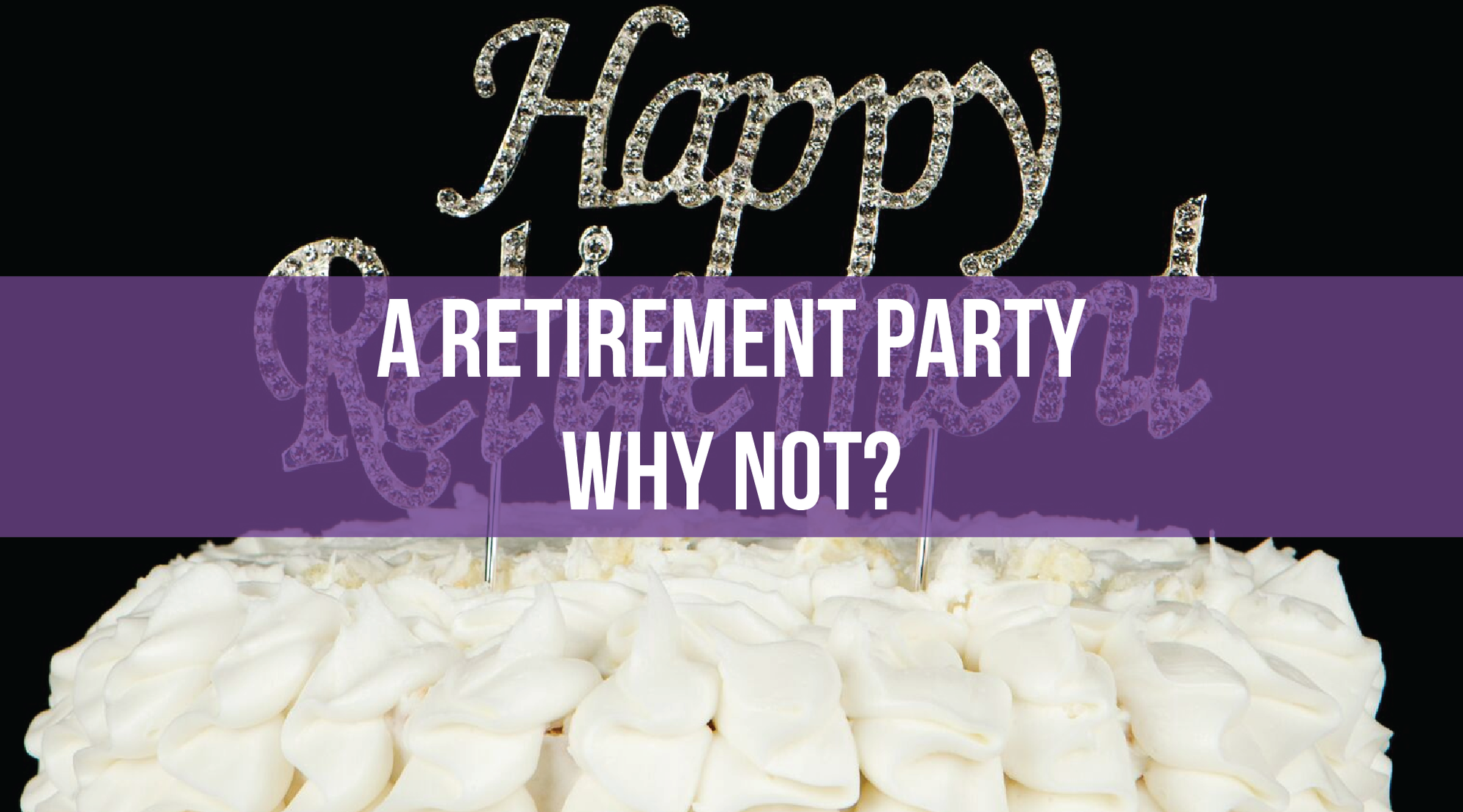 A Retirement Party - Why Not?