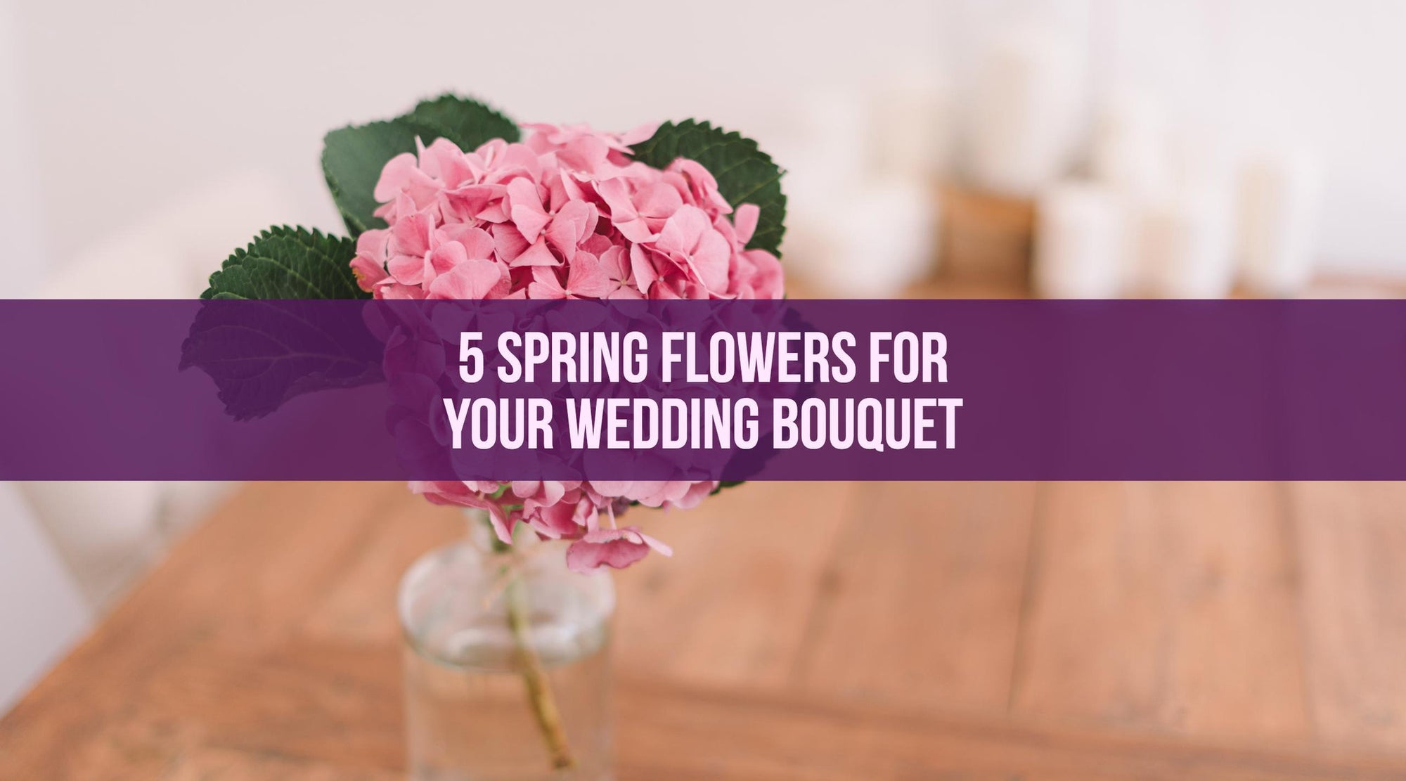 5 Spring Flowers for Your Wedding Bouquet