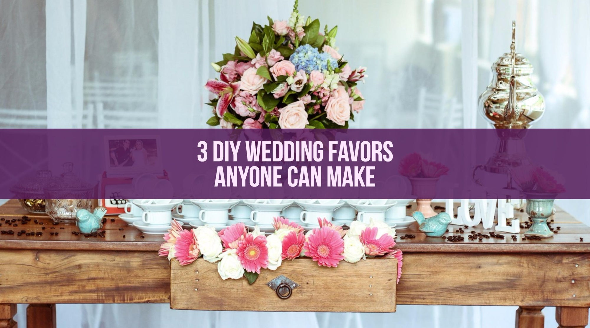 3 DIY Wedding Favors Anyone Can Make