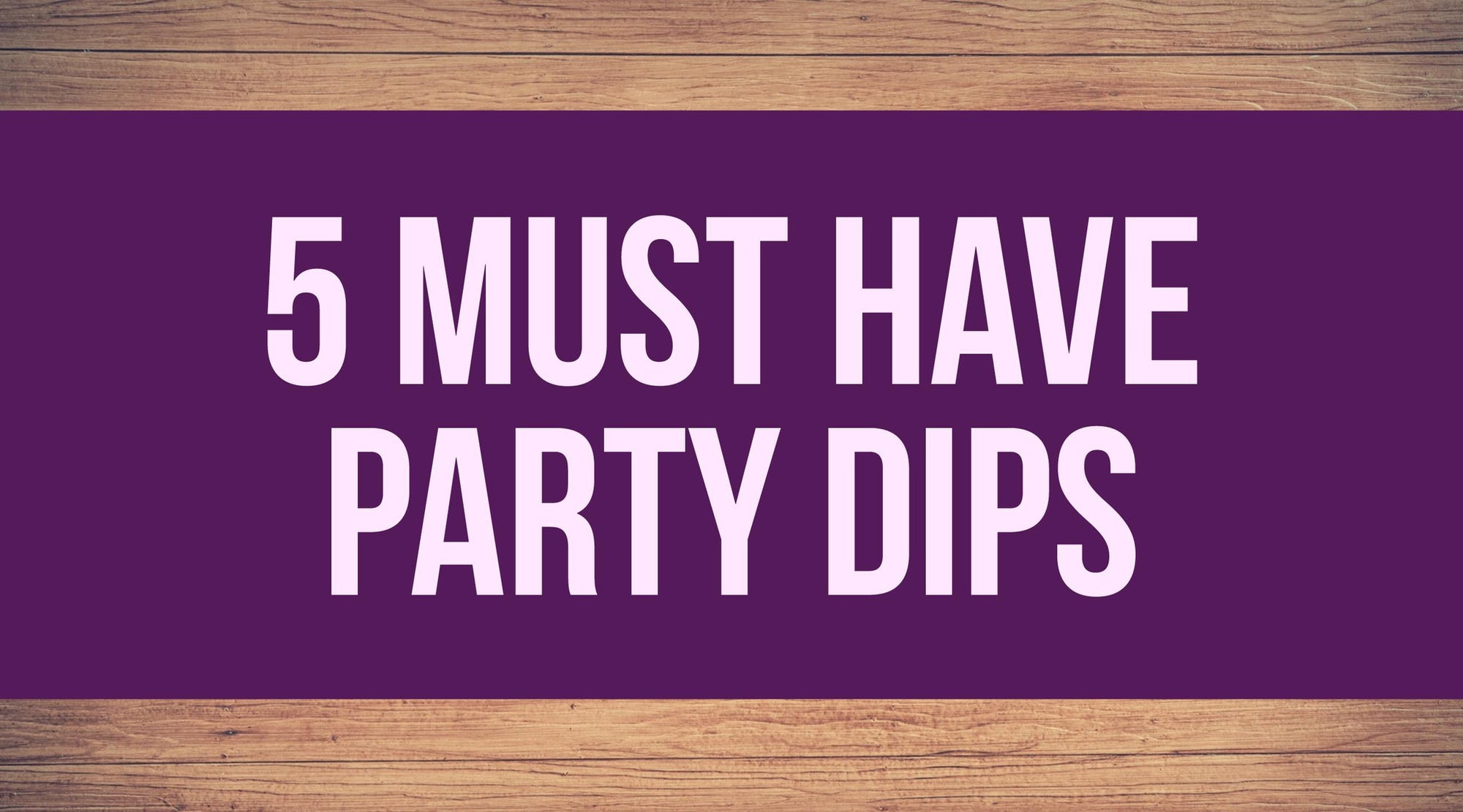 Five Must-Have Party Dips