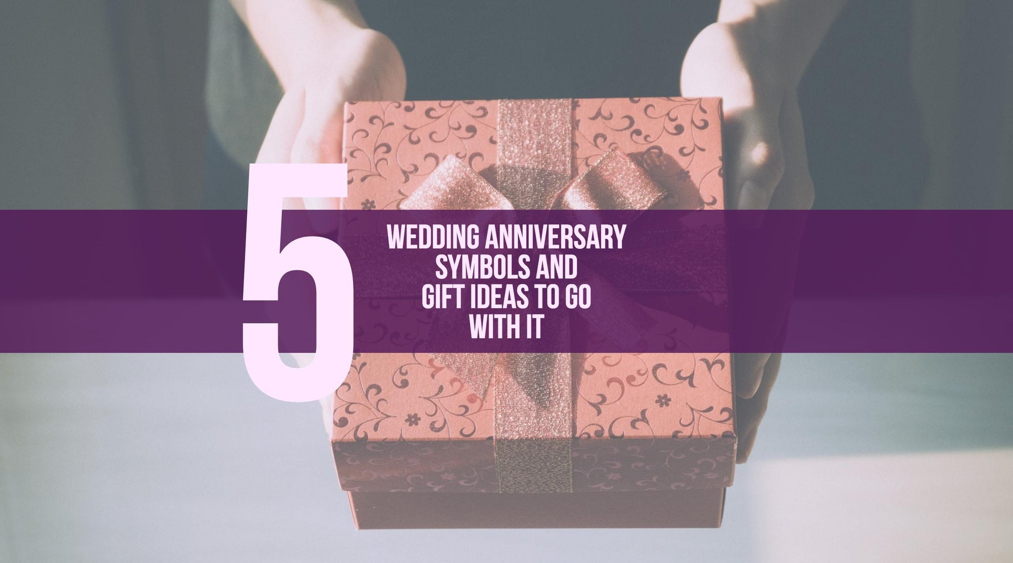5 Wedding Anniversary Symbols and Gift Ideas to Go with It