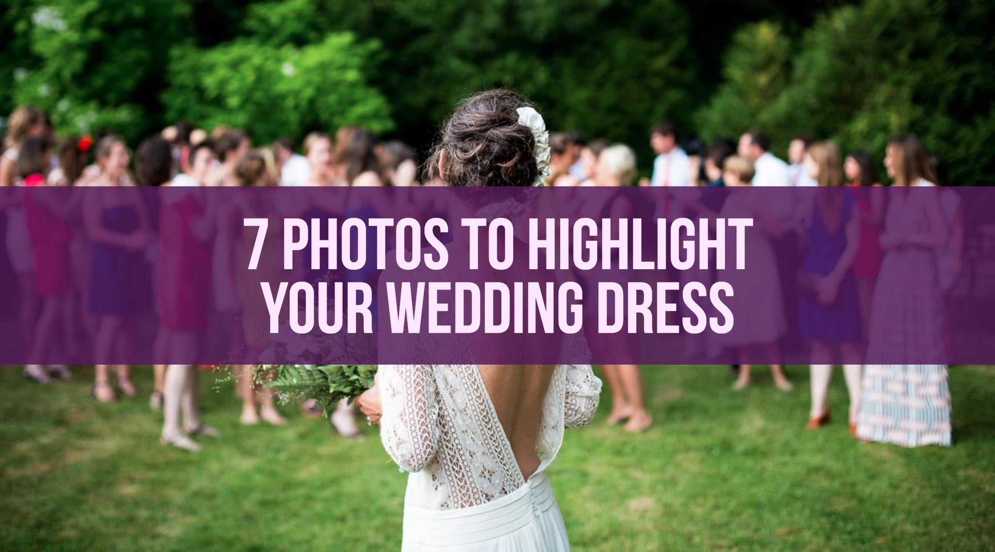 7 Photos to Highlight Your Wedding Dress
