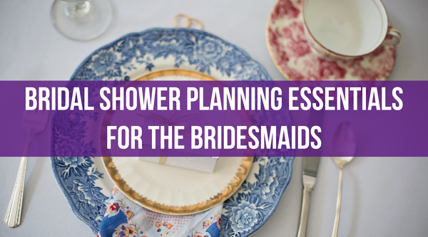 Bridal Shower Planning Essentials for the Bridesmaids