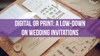 Digital or Print: A Low-down on Wedding Invitations