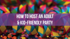 How to Host an Adult & Kid-Friendly Party