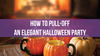 How to Pull-Off an Elegant Halloween Party