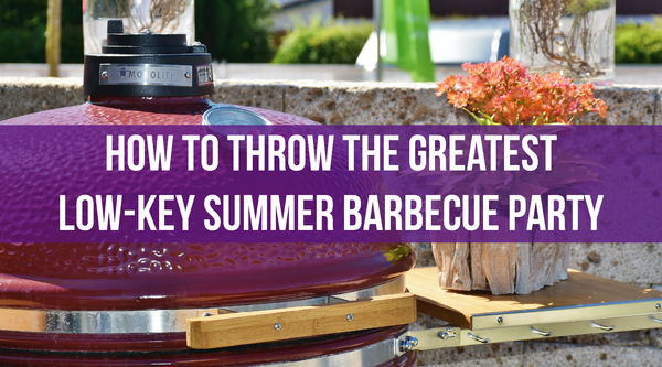 How to Throw the Greatest Low-Key Summer Barbecue Party