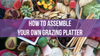How to Assemble the Perfect Grazing Platter