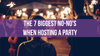 The 7 Biggest No-no's When Hosting a Party