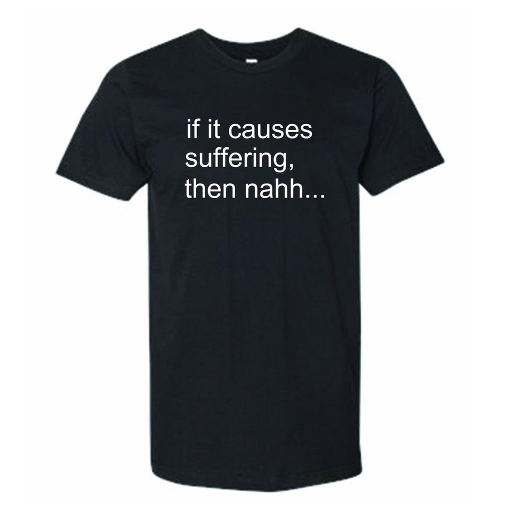 """If it Causes Suffering"" Tee"