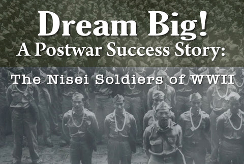Dream Big!  A Postwar Success Story:  The Nisei Soldiers of WWII DVD