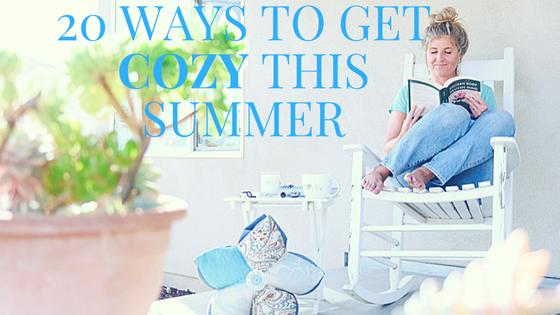 20 ways to find coziness in the Summer!