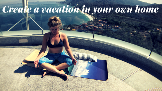 How to create a Vacation in your own home :) With a Yin yoga video