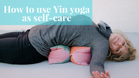 How to use Yin Yoga as self-care