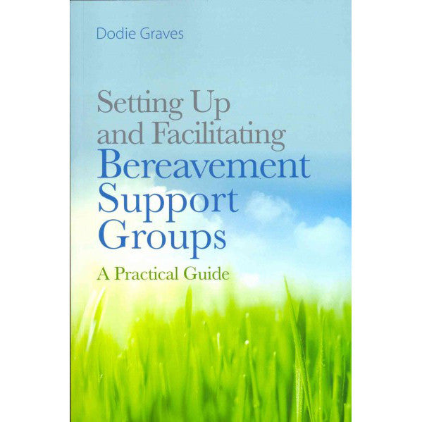 Setting Up and Facilitating Bereavement Support Groups -  A Practical Guide