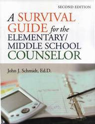 A Survival Guide For the Elementary/Middle School Counselor (2nd Edition)
