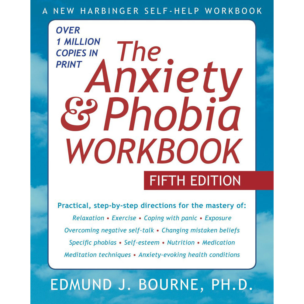 The Anxiety & Phobia Workbook (6th Edition)