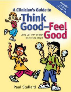 A Clinician's Guide to Think Good - Feel Good