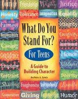What Do You Stand For? For Teens - A Guide to Building Character
