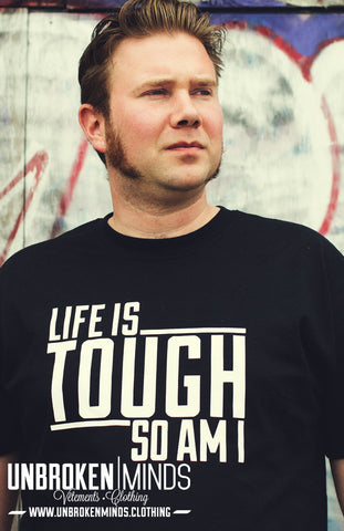 Life Is Tough - So Am I - T-shirt