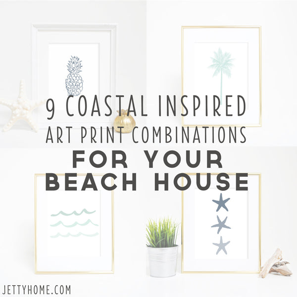 9 Coastal Inspired Art Print Combinations For Your Beach House