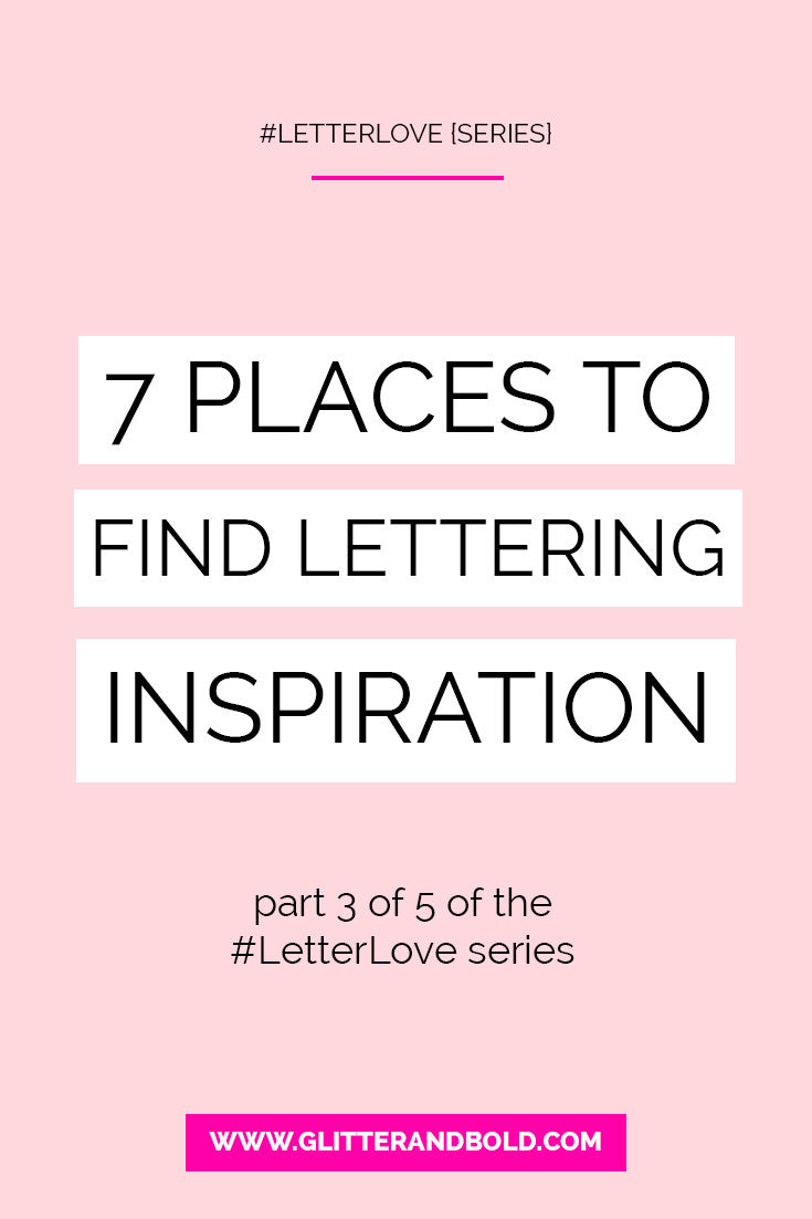 letter love series 7 places to find lettering inspiration glitter and bold blog