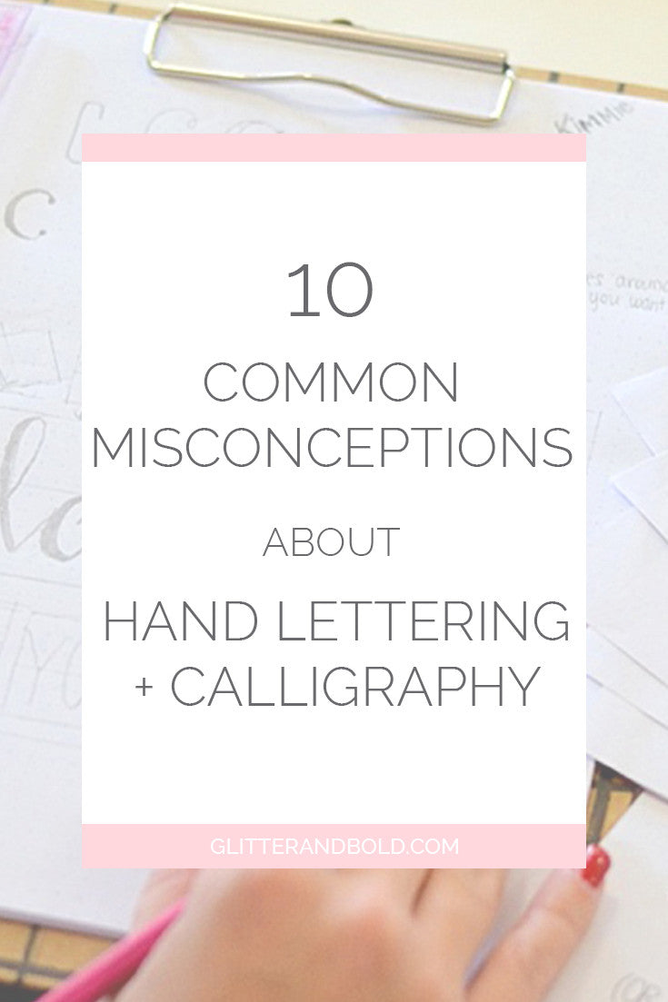 10 common misconceptions about hand lettering and calligraphy by glitter and bold