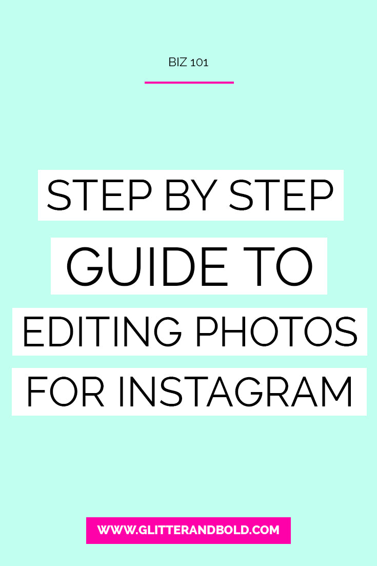 glitter and bold blog biz 101 step by step guide to editing photos for instagram