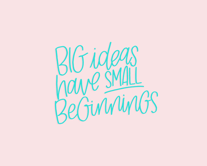 big ideas have small beginnings hand lettered print glitter and bold