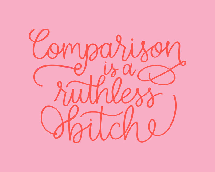 comparison is a ruthless bitch hand lettered print glitter and bold