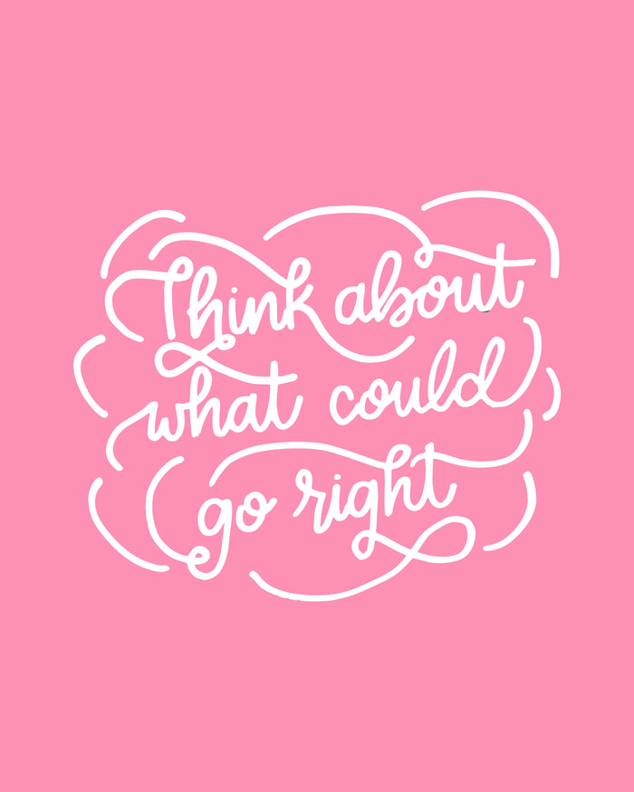 think about what could go right motivational hand lettered print glitter and bold