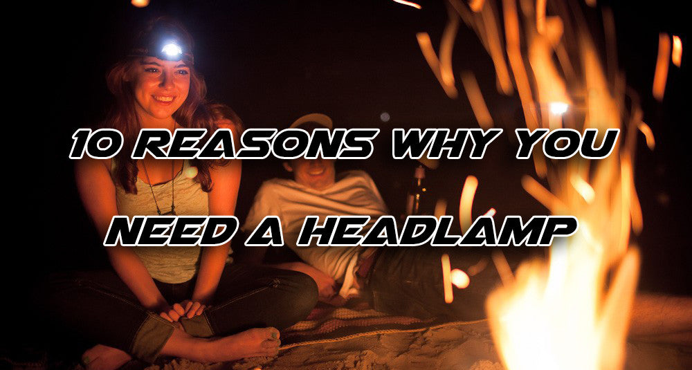 10 Reasons Why You Need a Headlamp