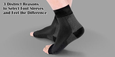 3 distinct reasons to select foot sleeves and feel the difference