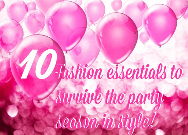Survive this party season in style with our top 10 fashion essentials